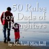 50 Rules for Dads of Daughters by Michael Mitchell
